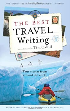 The Best Travel Writing, Volume 9: True Stories from Around the World 9781609520571