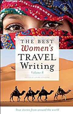 The Best Women's Travel Writing, Volume 8: True Stories from Around the World 9781609520595
