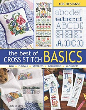 The Best of Cross Stitch Basics: Bibs, Florals, Samples, Bookmarks, Alphabets 9781601409928