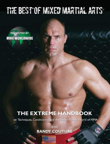 The Best of Mixed Martial Arts: The Extreme Handbook on Techniques, Conditioning, and the Smash-Mouth World of MMA 9781600780882