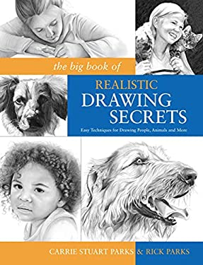The Big Book of Realistic Drawing Secrets: Easy Techniques for Drawing People, Animals and More 9781600614583