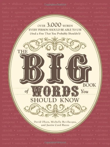 The Big Book of Words You Should Know: Over 3,000 Words Every Person Should Be Able to Use (and a Few That You Probably Shouldn't) 9781605501390