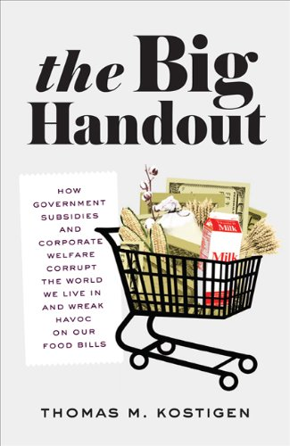 The Big Handout: How Government Subsidies and Corporate Welfare Corrupt the World We Live in and Wreak Havoc on Our Food Bills 9781609611132