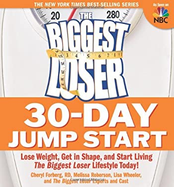 The Biggest Loser 30-Day Jump Start: Lose Weight, Get in Shape, and Start Living the Biggest Loser Lifestyle Today! 9781605297828