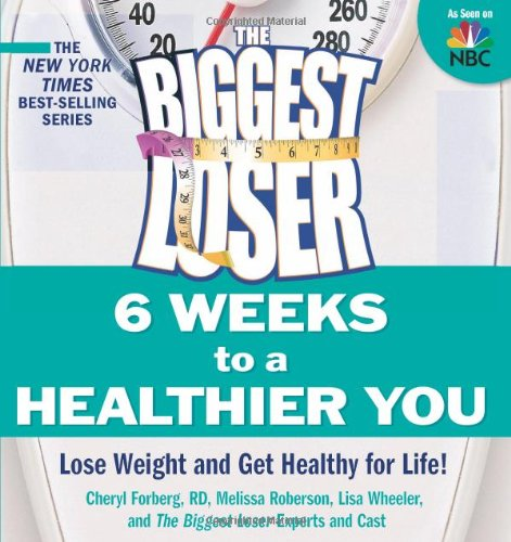 The Biggest Loser: 6 Weeks to a Healthier You: Lose Weight and Get Healthy for Life! 9781605295145