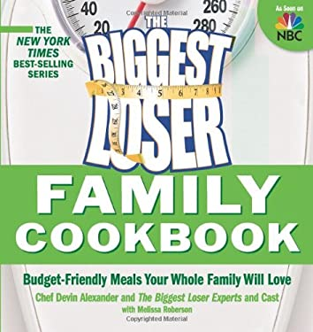 The Biggest Loser Family Cookbook: Budget-Friendly Meals Your Whole Family Will Love 9781605297835