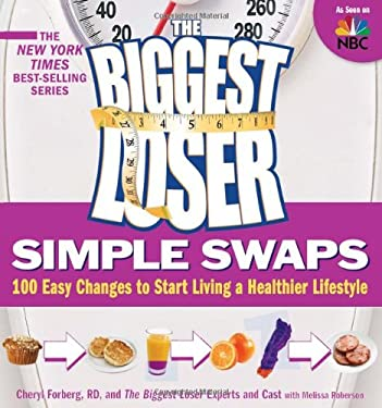 The Biggest Loser Simple Swaps: 100 Easy Changes to Start Living a Healthier Lifestyle 9781605295350