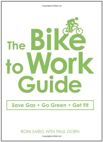 The Bike to Work Guide: Save Gas, Go Green, Get Fit