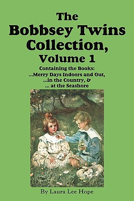 The Bobbsey Twins Collection, Volume 1: Merry Days Indoors and Out; In the Country; At the Seashore 9781604599800