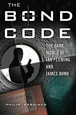 The Bond Code: The Dark World of Ian Fleming and James Bond 9781601630049