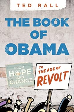 The Book of Obama: From Hope and Change to the Age of Revolt 9781609804503
