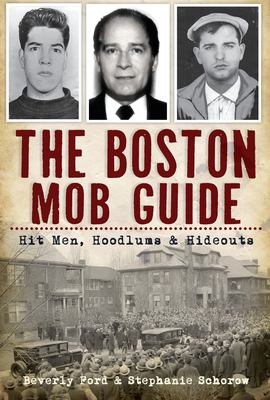 The Boston Mob Guide: Hit Men, Hoodlums & Hideouts 9781609494209
