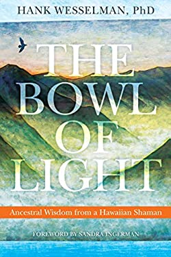 The Bowl of Light: Ancestral Wisdom from a Hawaiian Shaman 9781604074307