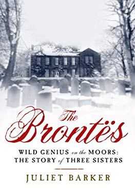 The Brontes: Wild Genius on the Moors: The Story of a Literary Family 9781605983653