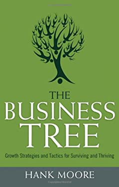 The Business Tree: Growth Strategies and Tactics for Surviving and Thriving 9781601630940