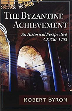 The Byzantine Achievement: An Historical Perspective, C.E. 330-1453 9781604190267