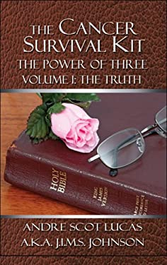 The Cancer Survival Kit: The Power of Three: Volume I: The Truth 9781604418231