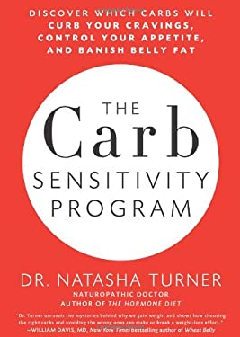 The Carb Sensitivity Program: Discover Which Carbs Will Curb Your Cravings, Control Your Appetite, and Banish Belly Fat 9781609613297