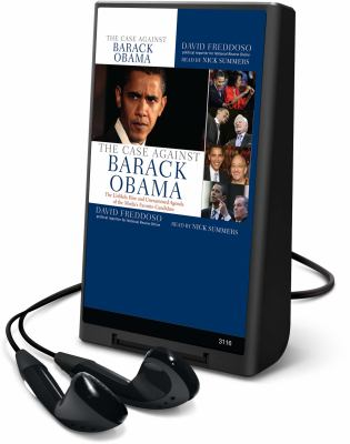 The Case Against Barack Obama: The Unlikely Rise and Unexamined Agenda of the Media's Favorite Candidate 9781606409527