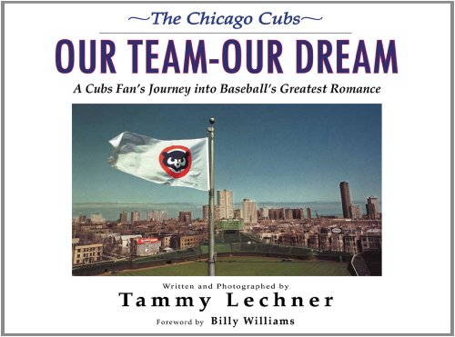 The Chicago Cubs: Our Team, Our Dream: A Cubs Fan's Journey Into Baseball's Greatest Romance 9781600780707
