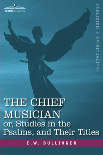The Chief Musician Or, Studies in the Psalms, and Their Titles 9781602067851