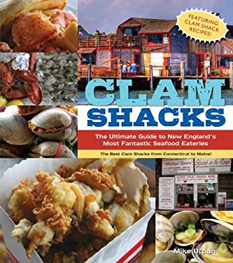 Clam Shacks: The Ultimate Guide and Trip Planner to New England's Most Fantastic Seafood Eateries 9781604332087