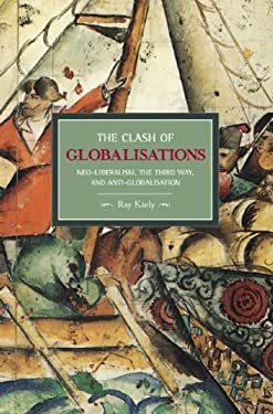 The Clash of Globalisations: Neo-Liberalism, the Third Way and Anti-Globalisation 9781608460229