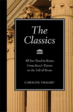 The Classics: All You Need to Know, from Zeus's Throne to the Fall of Rome 9781606521328