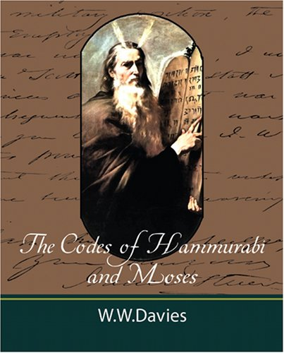 The Codes of Hammurabi and Moses with Copious Comments, Index, and Bible References 9781604241617
