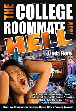 The College Roommate from Hell: Skills and Strategies for Surviving College with a Problem Roommate 9781601382764