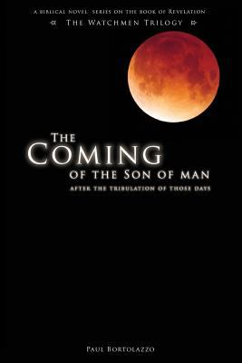 The Coming of the Son of Man: After the Tribulation of Those Days 9781602471016