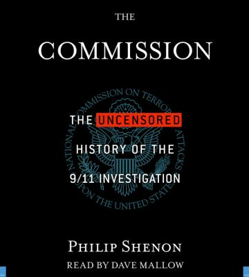 The Commission: The Uncensored History of the 9/11 Investigation 9781600240669