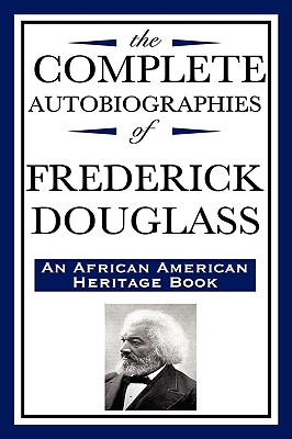 The Complete Autobiographies of Frederick Douglas (an African American Heritage Book) 9781604592351