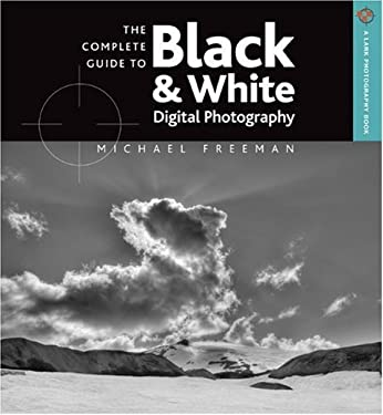 The Complete Guide to Black & White Digital Photography 9781600595233