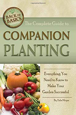 The Complete Guide to Companion Planting: Everything You Need to Know to Make Your Garden Successful 9781601383457