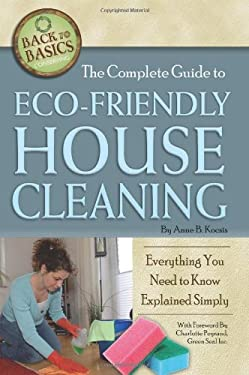 The Complete Guide to Eco-Friendly House Cleaning: Everything You Need to Know Explained Simply 9781601383662
