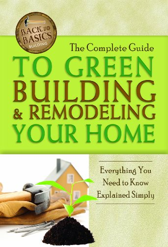 The Complete Guide to Green Building & Remodeling Your Home: Everything You Need to Know Explained Simply