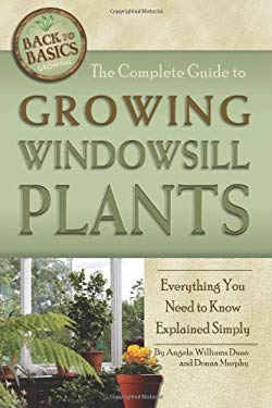 The Complete Guide to Growing Windowsill Plants: Everything You Need to Know Explained Simply 9781601383464