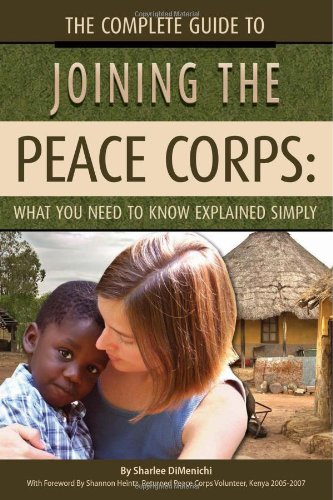 The Complete Guide to Joining the Peace Corps: What You Need to Know Explained Simply 9781601382849
