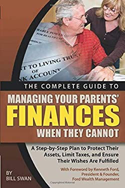 The Complete Guide to Managing Your Parents' Finances When They Cannot: A Step-By-Step Plan to Protect Their Assets, Limit Taxes, and Ensure Their Wis 9781601383136