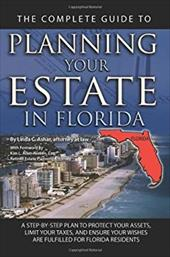 The Complete Guide to Planning Your Estate in Florida: A Step-By-Step Plan to Protect Your Assets, Limit Your Taxes, and Ensure Yo