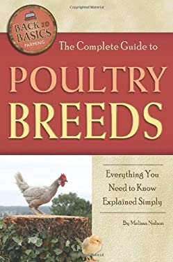 The Complete Guide to Poultry Breeds: Everything You Need to Know Explained Simply 9781601383778