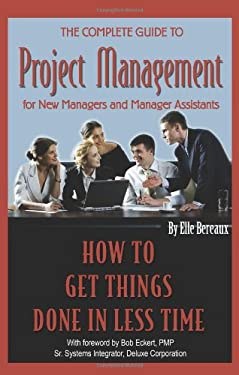 The Complete Guide to Project Management for New Managers and Management Assistants: How to Get Things Done in Less Time 9781601380104