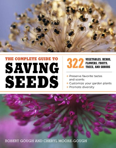 The Complete Guide to Saving Seeds: 322 Vegetables, Herbs, Fruits, Flowers, Trees, and Shrubs 9781603425742