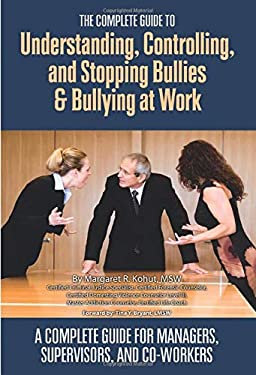 The Complete Guide to Understanding, Controlling, and Stopping Bullies & Bullying at Work: A Complete Guide for Managers, Supervisors, and Co-Workers 9781601382368