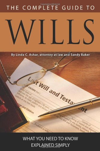 The Complete Guide to Wills: What You Need to Know Explained Simply 9781601383129