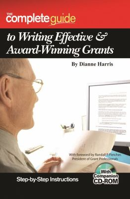 The Complete Guide to Writing Effective & Award-Winning Grants: Step-By-Step Instructions [With Companion CDROM]