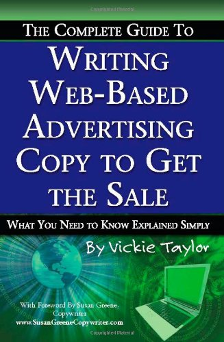 The Complete Guide to Writing Web-Based Advertising Copy to Get the Sale: What You Need to Know Explained Simply 9781601382320
