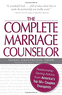 The Complete Marriage Counselor: Relationship-Saving Advice from America's Top 50+ Couples Therapists 9781605500133