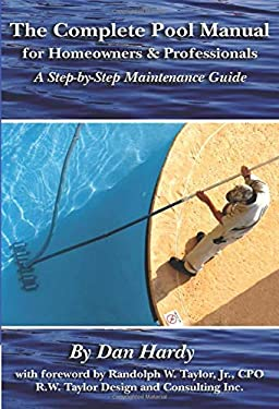 The Complete Pool Manual for Homeowners & Professionals: A Step-By-Step Maintenance Guide 9781601380227